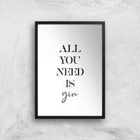 All You Need Is Gin Giclee Art Print - A4 - Black Frame