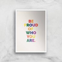 Be Proud Of Who You Are Giclee Art Print - A3 - White Frame