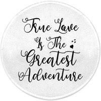 True Love Is The Greatest Adventure Round Bath Mat
