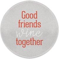 Good Friends Wine Together Round Bath Mat