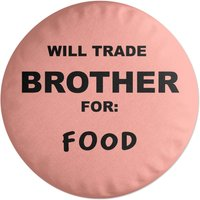 'Will Trade Brother For Food Round Cushion