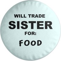 'Will Trade Sister For Food Round Cushion