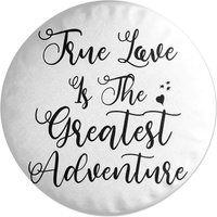 Image of True Love Is The Greatest Adventure Round Cushion