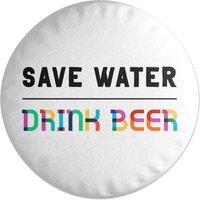 Save Water, Drink Beer Round Cushion