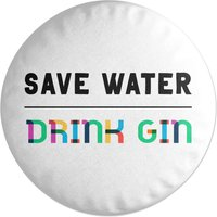 Save Water, Drink Gin Round Cushion
