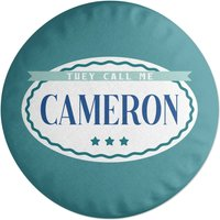 They Call Me Cameron Round Cushion
