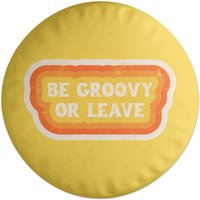 Be Groozy Or Leave Round Cushion