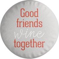 Good Friends Wine Together Round Cushion