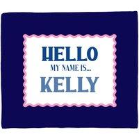Hello My Name Is Kelly Fleece Blanket - S