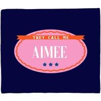 They Call Me Aimee Fleece Blanket - M