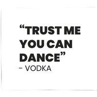 Trust Me You Can Dance - Vodka Fleece Blanket - M
