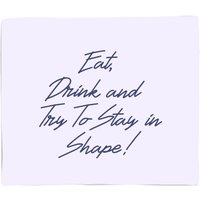 Eat, Drink And Try To Stay In Shape! Fleece Blanket - S