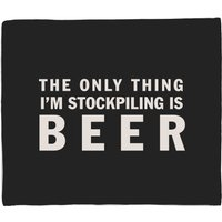The Only Thing Im Stockpiling Is Beer Fleece Blanket - M