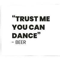 Trust Me You Can Dance - Beer Bed Throw