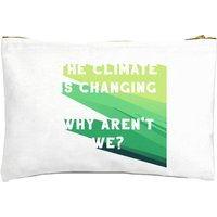 The Climate Is Changing, Why Aren't We? Zipped Pouch