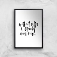 PlanetA444 Without Coffee I Literally Can't Even... Art Print - A3 - Wood Frame