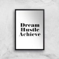PlanetA444 Dream Hustle Achieve Art Print - A3 - Wood Frame