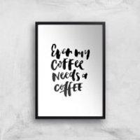 PlanetA444 Even My Coffee Needs A Coffee Art Print - A3 - No Hanger