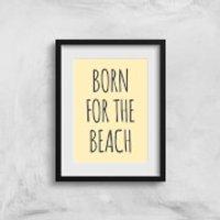 Born For The Beach Art Print - A3 - No Hanger - Beach Gifts