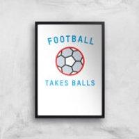 Football Takes Balls Art Print - A3