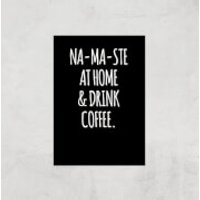 Na-ma-ste At Home And Drink Coffee Art Print - A3 - Print Only - Drink Gifts