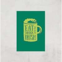 Eat, Drink And Be Irish Art Print - A4 - Print Only - Drink Gifts