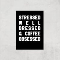 Stressed Dressed And Coffee Obsessed Art Print - A3 - Print Only - Coffee Gifts