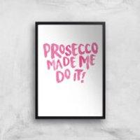 Prosecco Made Me Do It Art Print - A4 - Black Frame