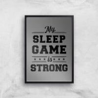 My Sleep Game Is Strong Art Print - A2 - Wood Frame