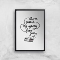 I'd Pause My Game For You Art Print - A4 - Wood Frame - Game Gifts