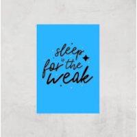 Sleep Is For The Weak Art Print - A4 - Print Only - Sleep Gifts