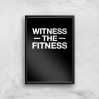 Witness The Fitness Art Print - A2 - White Frame