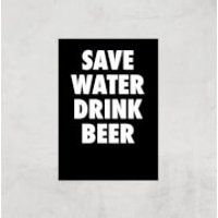 Save Water Drink Beer Art Print - A4 - Print Only - Drink Gifts
