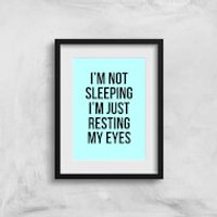 Im Not Sleeping Im Resting My Eyes Art Print - A3 - No Hanger - Sleeping Gifts