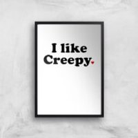 I Like Creepy Art Print - A2 - White Frame