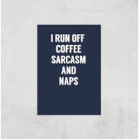 I Run Off Coffee Sarcasm And Naps Art Print - A3 - Print Only - Coffee Gifts
