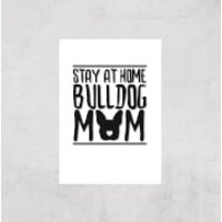 Stay At Home Bulldog Mom Art Print - A4 - Print Only - Home Gifts
