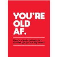 You're Old As F*ck - Hardback