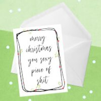 Merry Christmas You Sexy Piece Of Shit Greetings Card - Giant Card - Sexy Gifts