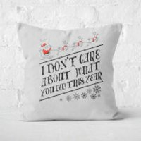 I Dont Care About What You Did This Year Square Cushion - 60x60cm - Eco Friendly - Eco Gifts