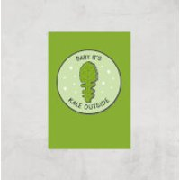 Baby It's Kale Outside Art Print - A2 - Print Only - Outside Gifts