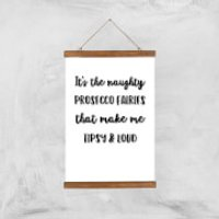 It's The Naughty Prosecco Fairies That Make Me Tipsy And Loud Art Print - A3 - Wood Hanger - Fairies Gifts