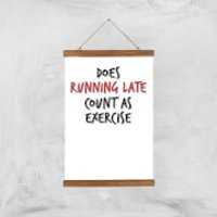 Does Running Late Count As Exercise Art Print - A3 - Wood Hanger - Athletics Gifts