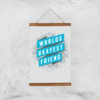 Worlds Okayest Friend Art Print - A3 - Wood Hanger - Friend Gifts