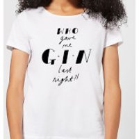Who Gave Me Gin Last Night? Women's T-Shirt - White - XL - White