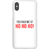 You Had Me At Ho Ho Ho! Phone Case for iPhone and Android - iPhone 6 - Snap Case - Matte