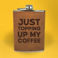Just Topping Up My Coffee Engraved Hip Flask - Brown - Engraved Gifts