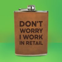 Don't Worry I Work In Retail Engraved Hip Flask - Brown - Engraved Gifts