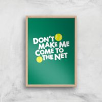 Dont Make Me Come To The Net Art Print - A2 - White Frame