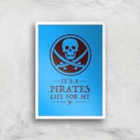Its A Pirates Life For Me Art Print - A2 - White Frame - Pirates Gifts
